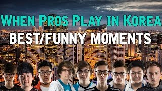 When Pros play in Korea - Best/Funny Moments