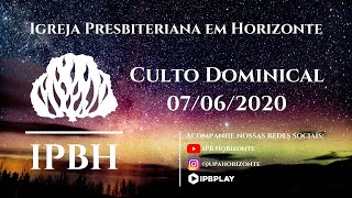 IPBH - Culto Dominical (07/06/2020)