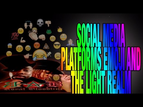 Social Media Platforms Emoji and The Light Realm : Royalbloodline Live