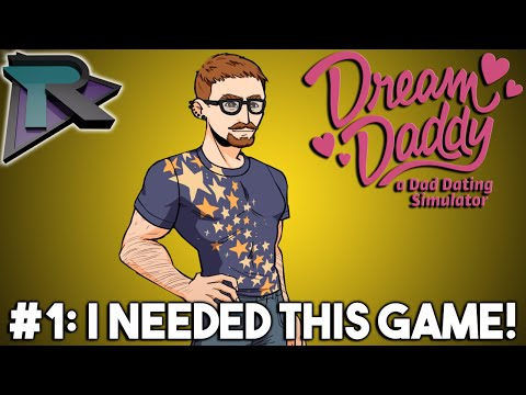 I NEEDED THIS GAME! - Dream Daddy: A Dad Dating Simulator