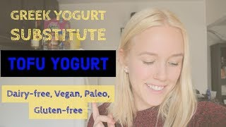 Greek yogurt substitute | Home made Vegan, paleo, dairy-free [tofu] yogurt