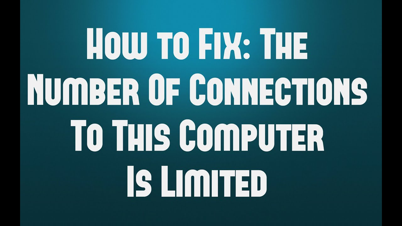 How to Fix The Number Of Connections To This Computer Is Limited