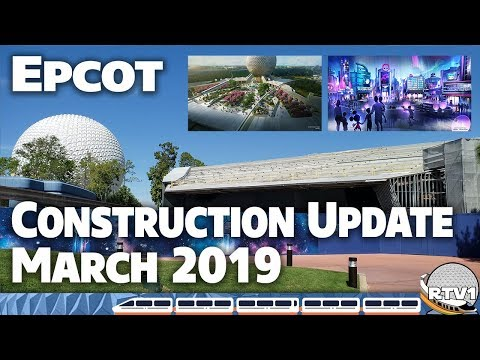 Epcot Construction Update - March 2019 | Walt Disney World
