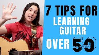 7 MUST KNOW TÏPS For Learning Guitar Over 50