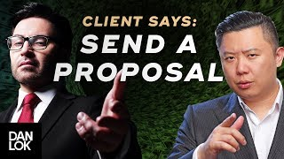 "Clients Say, ""Send Me A Proposal"" And You Say..."