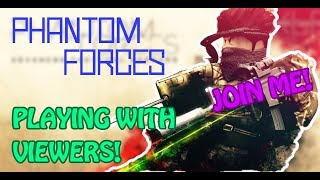 🔴*LIVE*! | PLAYING WITH VIEWERS!! * | PHANTOM FORCE ROBLOX 🔴