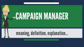 What is CAMPAIGN MANAGER? What does CAMPAIGN MANAGER mean? CAMPAIGN MANAGER meaning & explanation
