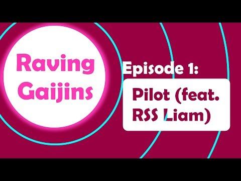 Raving Gaijins Episode 1: Pilot (Feat. RSSLiam)