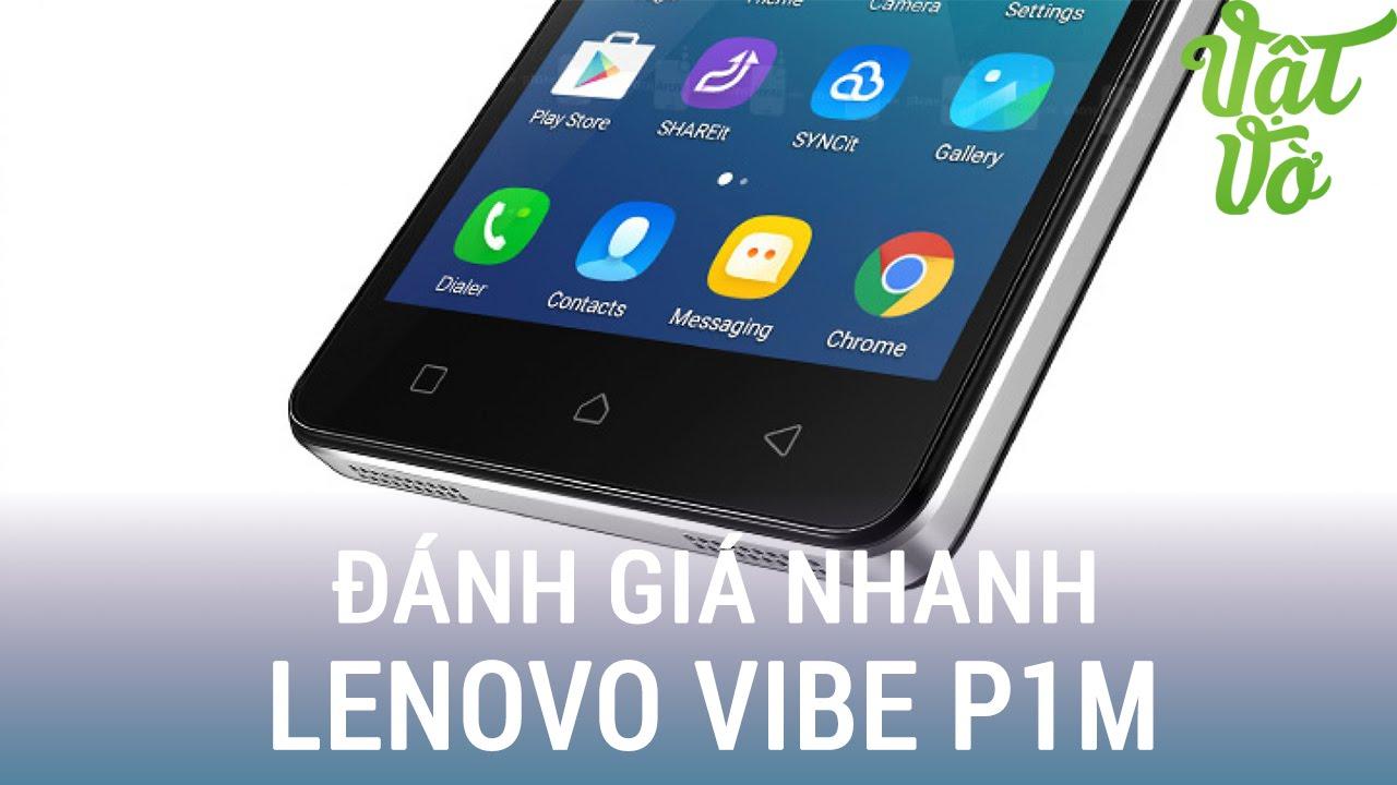 Vật Vờ| Mở hộp & Đánh giá nhanh Lenovo Vibe P1m: thiết kế đẹp, pin trâu