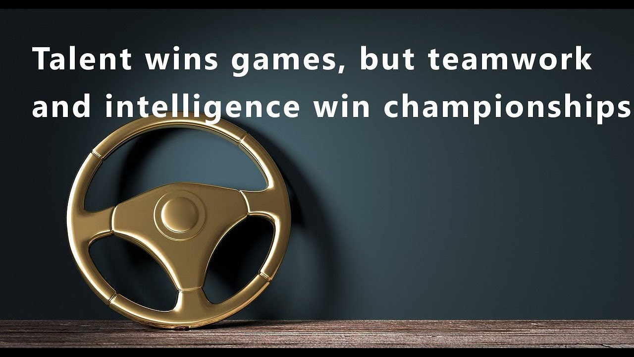 Talent Wins Games But Teamwork And Intelligence Win Championships