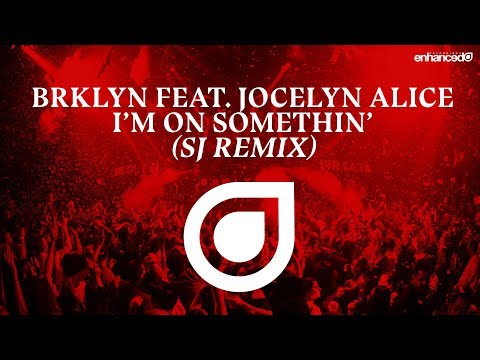 BRKLYN Feat. Jocelyn Alice - I'm On Somethin' (Sj Remix) [OUT NOW]