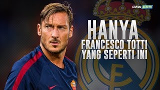 Download Video Kisah Francesco Totti Yang Berani Menolak Tawaran Real Madrid ● Starting Eleven MP3 3GP MP4