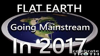 FLAT EARTH GOING MAINSTREAM IN 2017! 🌟