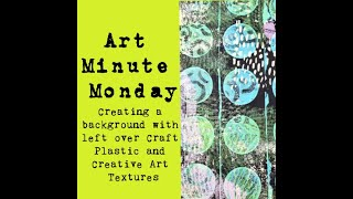 Art Minute Monday Using Craft Plastic Scraps and my new Creative Art Textures to create a background
