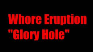 Whore Eruption - Glory Hole