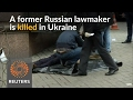 Former Russian lawmaker shot dead in broad daylight in Ukraine