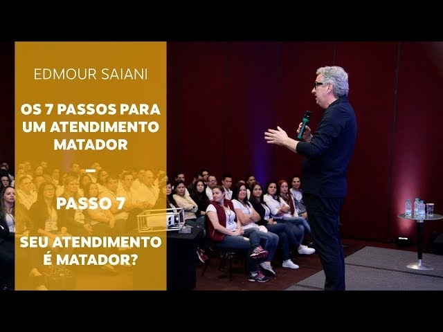 Série Passos para um Atendimento Matador - Passo 7 – Seu atendimento é matador? | Edmour Saiani