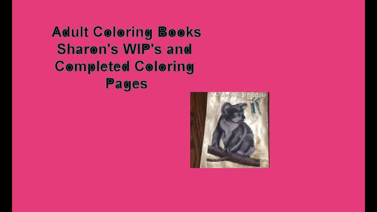 My WIP\'s and Completed Coloring Pages as of June 2018 - YouTube