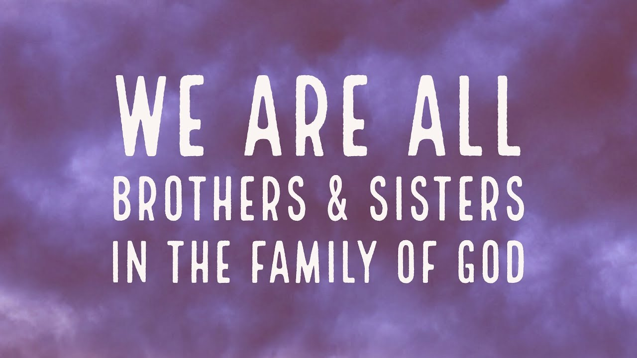 We are All Brothers and Sisters in the Family of God - YouTube