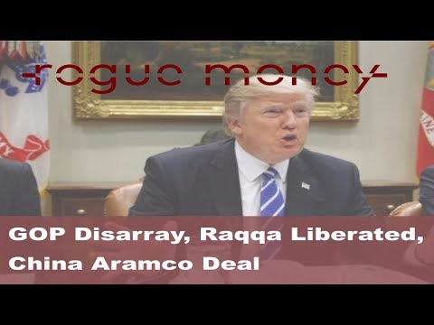 Rogue Mornings: GOP Disarray, Raqqa Liberated, China Aramco Deal  (10/17/2017)