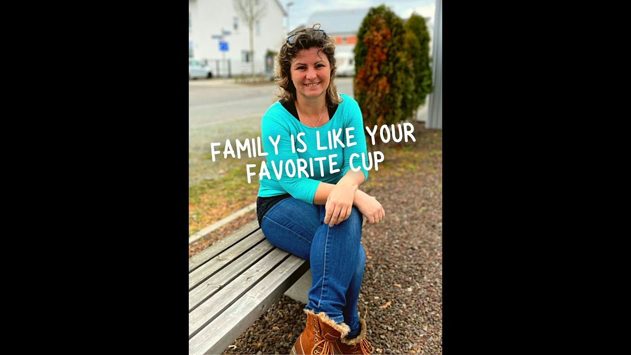 Family is like your Favorite cup!