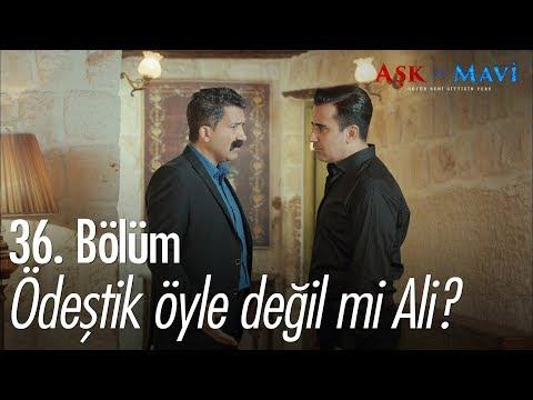 Ödeştik öyle değil mi, Ali? - Aşk ve Mavi 36. Bölüm
