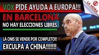 VOX PIDE AYUDA A EUROPA!! - en BARCELONA no hay ELECCIONES LIBRES - La OMS se vende