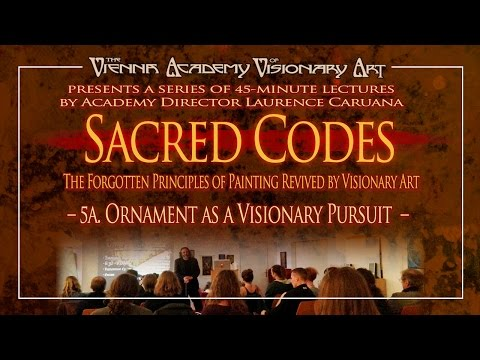 The L. Caruana Sacred Codes Lecture Series: 5a. Ornament as a Visionary Pursuit