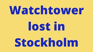 Watchtower lost in Stockholm - My comments on their defence strategy