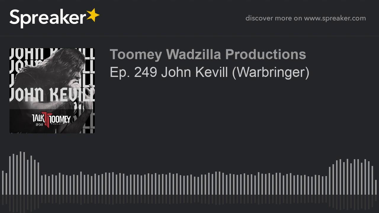 Ep  249 John Kevill  Warbringer