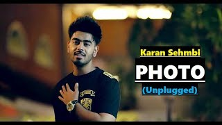 Photo Karan Sehmbi (Unplugged) | Full Song Lyrics | New Punjabi Songs