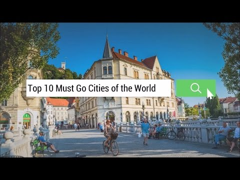 Exclusive: Top 10 Must Go Cities of The World [HD]