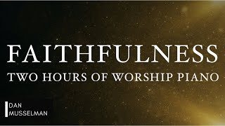 FAITHFULNESS: Fruits of the Holy Spirit   Two Hours of Worship Piano