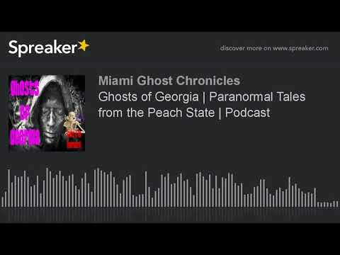 Ghosts of Georgia | Paranormal Tales from the Peach State | Podcast