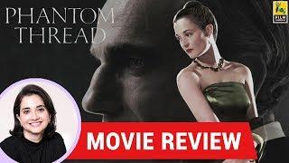 Anupama Chopra's Movie Review of Phantom Thread | Daniel Day Lewis | Vicky Krieps