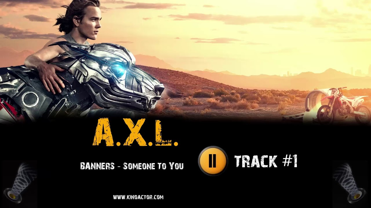 Axl Movie 2018 a x l 2018 film 🎬 music #1 ost (soundtrack trailer) - banners - someone to  you