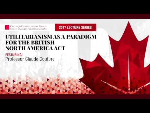 Utilitarianism as a Paradigm for the British North America Act, Claude Couture, Jan. 30,  2017