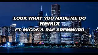 Taylor Swift - Look What You Made Me Do (REMIX) (ft. Migos & Rae Sremmurd)