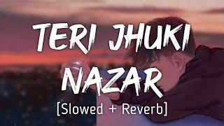 Teri Jhuki Nazar [Slowed+Reverb] ~ | Mohit Chauhan | Music Lyrics