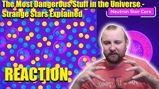 The Most Dangerous Stuff in the Universe - Strange Stars Explained REACTION