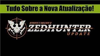 STATE OF DECAY 2 - NOVA ATUALIZAÇÃO (DLC ZEDHUNTER PACK) XO18 SAIBA TUDO AQUI!