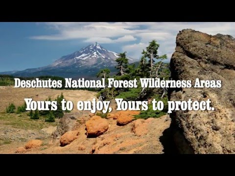 Deschutes National Forest Wilderness areas: Yours to enjoy, Yours to protect