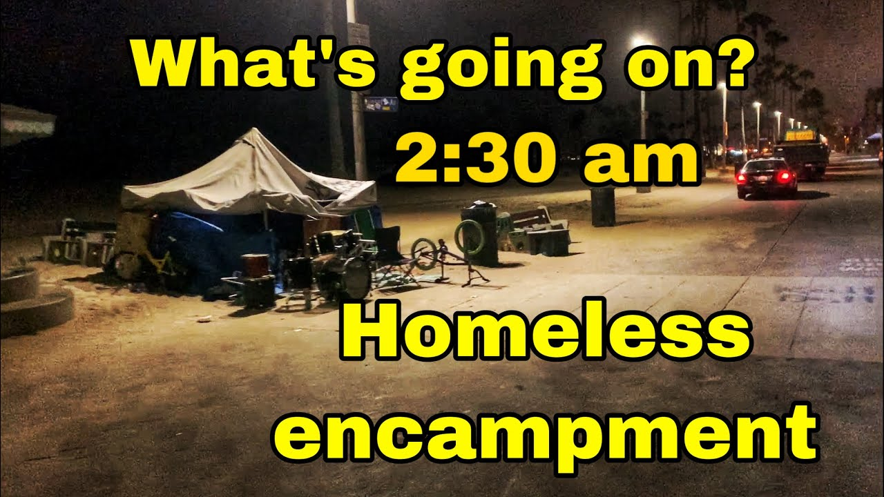 What's Going on 2:30 AM At the homeless encampment on venice Beach california