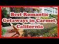 5 Best Romantic Getaways in Carmel, California | Love is Vacation