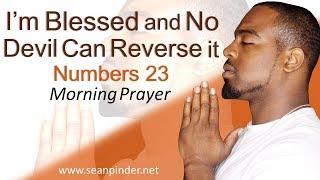 I'M BLESSED AND NO DEVIL CAN REVERSE IT - NUMBERS 23 - MORNING PRAYER