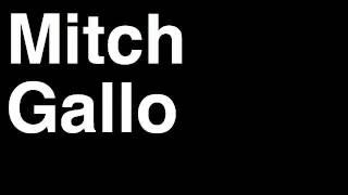 How to Pronounce Mitch Gallo