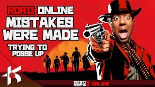 Red Dead Redemption 2 Online : Mistakes were Made  VOL.1 Trying to Posse Up FUNNY