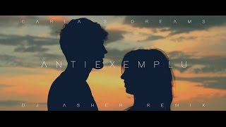 Carla&#39s Dreams - Antiexemplu (DJ Asher Remix)