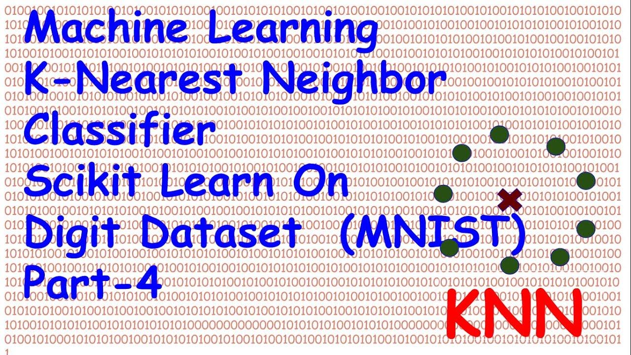 Machine Learning K Nearest Neighbour Classifier ScikitLearn on Digit MNIST  Dataset Part 4