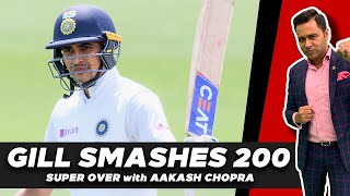 Shubman GILL smashes 200   SUPER OVER with Aakash CHOPRA   Cricket News